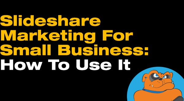SlideShare Marketing For Small Business: How To Use It