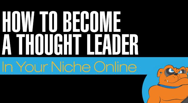 How To Become A Thought Leader In Your Niche Market Online