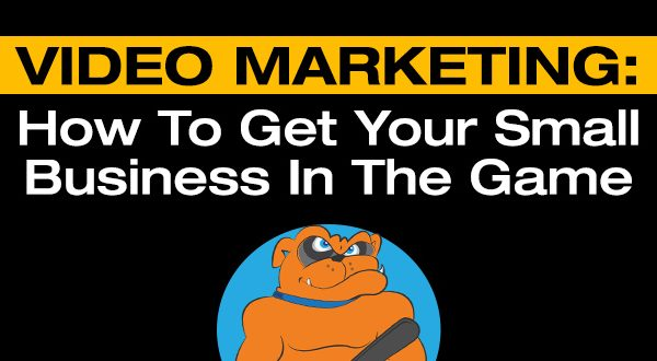 Video Marketing: How To Get Your Small Business In The Game