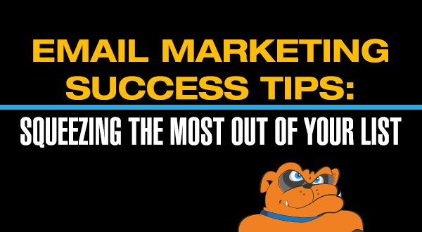 Email Marketing Success Tips: Squeezing The Most Out Of Your List