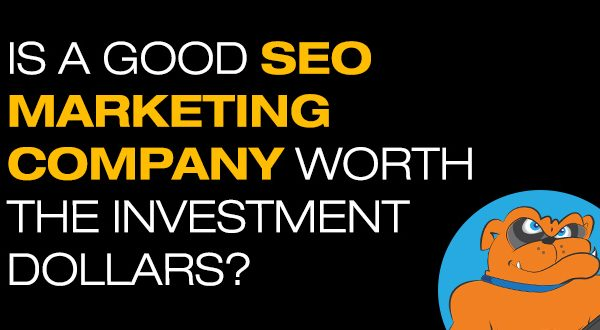 Is A Good SEO Company Worth The Investment Dollars?