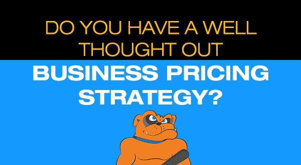 Do You Have A Well Thought Out Business Pricing Strategy?
