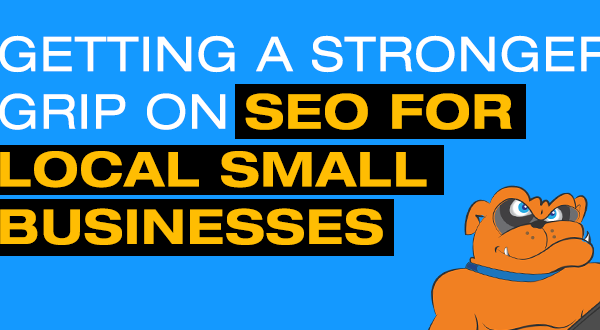 Getting A Stronger Grip On SEO For Local Small Businesses