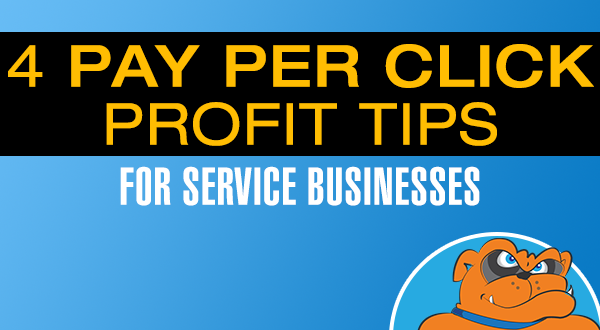 4 Pay Per Click Profit Tips For Service Businesses