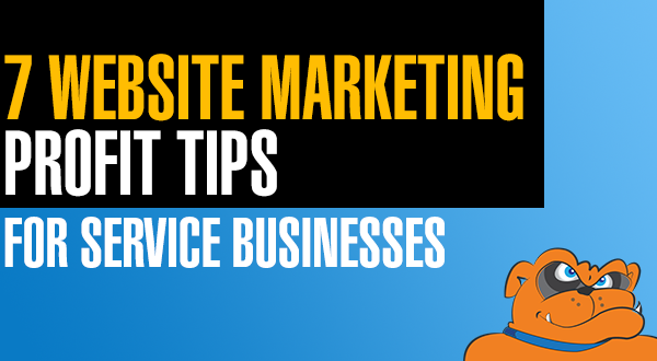 7 Website Marketing Profit Tips For Service Businesses