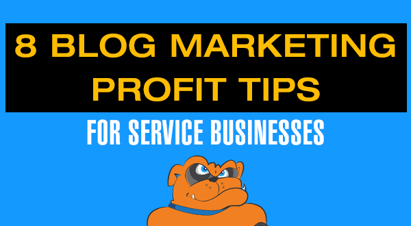 8 Blog Marketing Profit Tips For Service Businesses