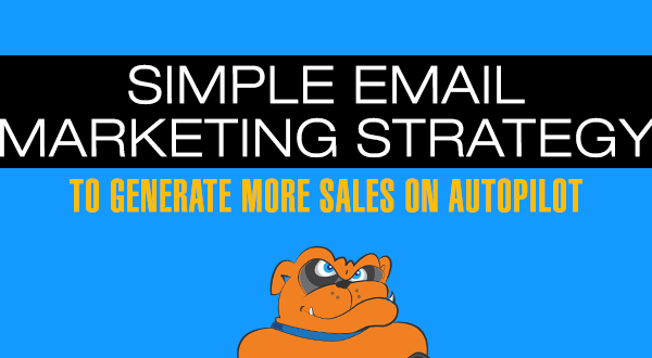 Simple Email Marketing Strategy To Generate More Sales On Autopilot