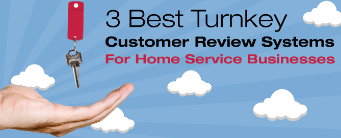 3 Best Turnkey Customer Review Systems For Home Service Businesses