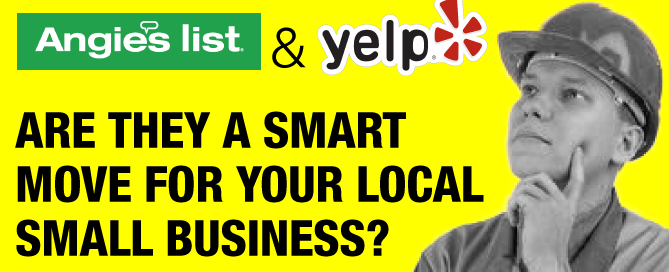 Angie's List and Yelp: Are They A Smart Move For Your Local Service Business?