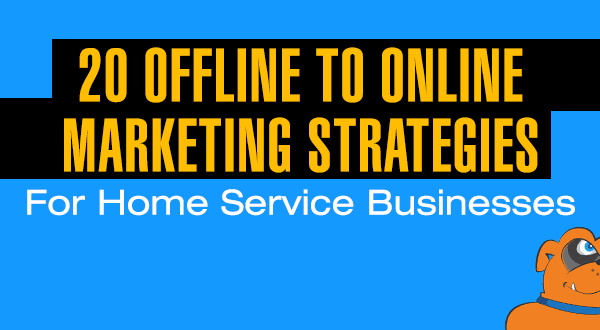 20 Offline To Online Marketing Strategies For Home Service Businesses
