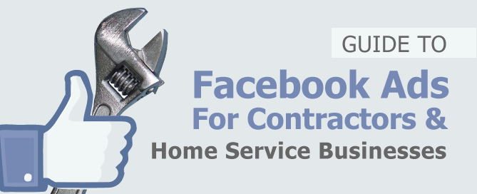 Guide To Facebook Ads For Contractors & Home Service Businesses