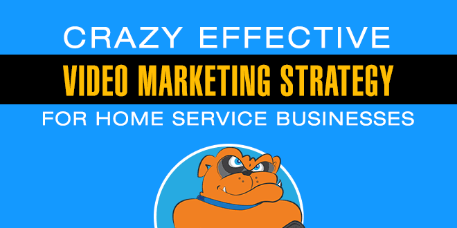 Crazy Effective Video Marketing Strategy For Home Service Businesses