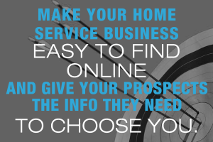 Make your home service business easy to find online and give your prospects the info they need to choose you.