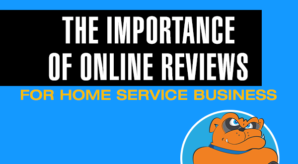 The Importance of Online Reviews For Your Home Service Business