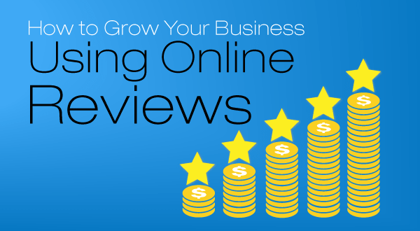 How to Grow Your Business Using Online Reviews