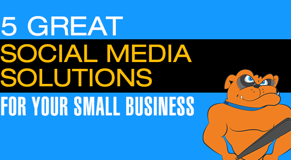 5 Great Social Media Solutions for Your Small Business
