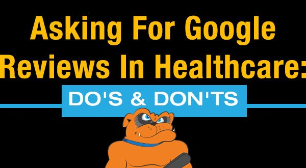 Asking For Google Reviews In Healthcare: Do's & Don'ts