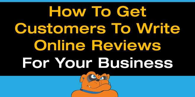 How To Get Customers To Write Online Reviews For Your Business