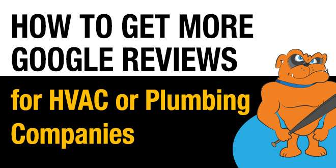 How To Get More Google Reviews for HVAC or Plumbing Companies