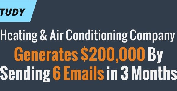 [CASE STUDY] Heating & Air Conditioning Company Generates $200,000 By Sending 6 Emails