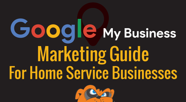 Google My Business Marketing Guide For Home Service Businesses